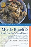 Explorers Guide Myrtle Beach & South Carolinas Grand Strand: A Great Destination: Includes Wilmington and the North Carolina Low Country (Explorers Great Destinations)