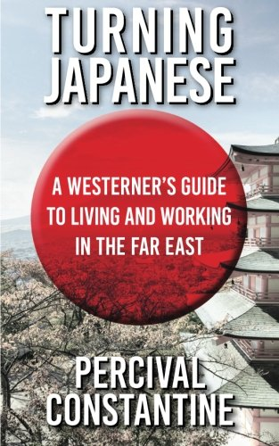 Turning Japanese: A Westerner's Guide to Living and Working in the Far East