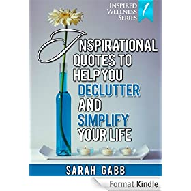 Inspirational Quotes to Help You Declutter & Simplify Your Life (With Images) (Inspired Wellness Series) (English Edition)