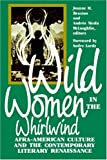 Wild Women in the Whirlwind: Afra-American Culture and the Contemporary Literary Renaissance