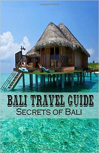 Bali Travel Guide: Secrets of Bali (Enjoy The luxury in Bali) (Volume 1)