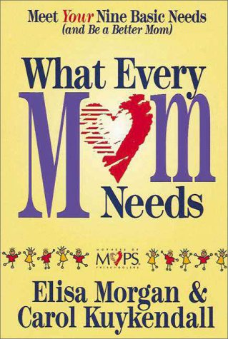 What Every Mom Needs, ELISA MORGAN, CAROL KUYKENDALL