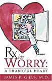 Rx For Worry: A Thankful Heart (0884199320) by Gills, James