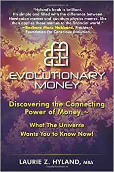 Evolutionary Money: Discovering The Connecting Power Of Money - What The Universe Wants You To Know Now!