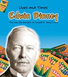 Jennifer Blizin Gillis Edwin Binney: The Founder of Crayola Crayons (Lives and Times)