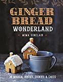 Gingerbread Wonderland: 30 Magical Houses, Cookies, and Cakes