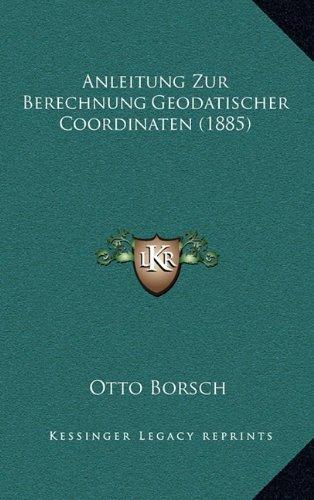 Anleitung Zur Berechnung Geodatischer Coordinaten (1885)