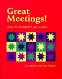 Great Meetings!: How to Facilitate Like a Pro