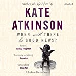 When Will There Be Good News?: Jackson Brodie 3 | Kate Atkinson