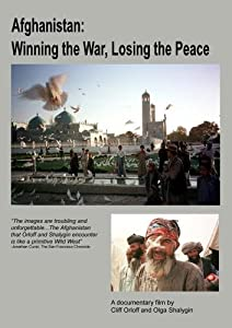 Afghanistan: Winning the War, Losing the Peace