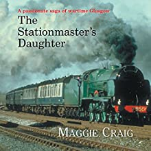 The Stationmaster's Daughter (       UNABRIDGED) by Maggie Craig Narrated by Lesley Mackie