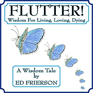 Flutter!: Wisdom For Living, Loving, Dying Audiobook