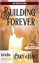 St. Helena Vineyard Series: Building Forever (kindle Worlds Novella) (the Forever Series Book 1)