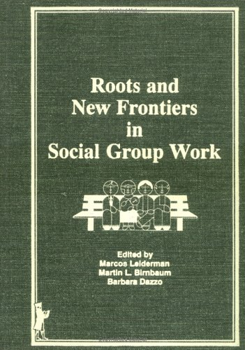 Roots and New Frontiers in Social Group Work: Selected Proceedings: Seventh Annual Symposium on the Advancement of Socia