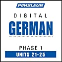 German Phase 1, Unit 21-25: Learn to Speak and Understand German with Pimsleur Language Programs