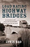 Load Rating Highway Bridges: In Accordance with Load and Resistance Factor Rating Method