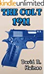 The Colt 1911 - The Complete History...