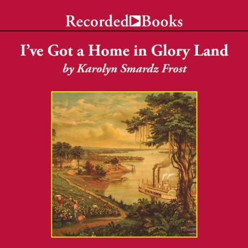 Download I've Got A Home In Glory Land: A Lost Tale of the Underground Railroad