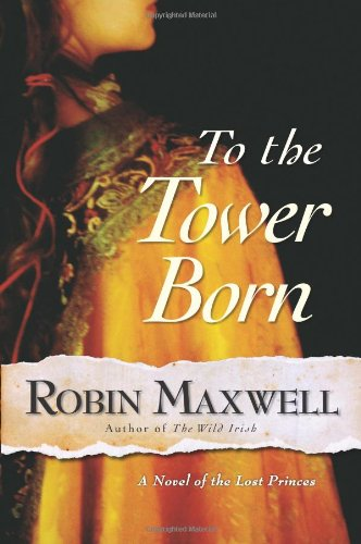 To the Tower Born: A Novel of the Lost Princes PDF