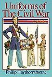 Uniforms of the Civil War: In Color (0806958464) by Haythornthwaite, Philip J.