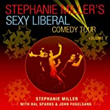 Stephanie Miller's Sexy Liberal Comedy Tour, Vol 1. [Explicit] ~ Various artists