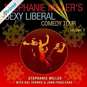 Stephanie Miller's Sexy Liberal Comedy Tour, Vol 1. [Explicit]