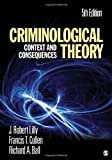 Criminological Theory: Context and Consequences [Paperback] [2010] Fifth Edition Ed. J. (James) Robert Lilly, Francis T. Cullen, Richard A. Ball