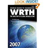 World Radio TV Handbook 2007: The Directory of Global Broadcasting (WRTH)