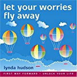 Let your Worries Fly Away: BEST SELLER Helping Young Children Relax and Let Go of Worries 6-9yrs (Lynda Hudson's Unlock Your Life Audio CDs for Children)