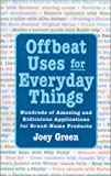 Offbeat Uses for Everyday Things: Hundreds of Amazing and Ridiculous Applications for Brand-Name Products (1567313639) by Green, Joey