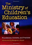 The Ministry of Children's Education: Foundations, Contexts, and Practices