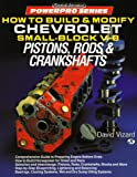 How to Build & Modify Chevrolet Small-Block V-8 Pistons, Rods & Crankshafts (Powerpro Series) (0879385790) by Vizard, David