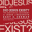 Did Jesus Exist?: The Historical Argument for Jesus of Nazareth (       UNABRIDGED) by Bart D. Ehrman Narrated by Walter Dixon