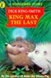 A Hodgeheg Story: King Max the Last (Young Puffin Story Books) (0140372571) by DICK KING-SMITH