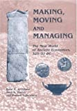 img - for Making, Moving and Managing: The New World of Ancient Economies, 323-31 B.C. book / textbook / text book