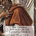 The General Councils of the Catholic Church: An Overview (       UNABRIDGED) by Marilynn Hughes Narrated by Ken Maxon