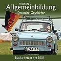 Das Leben in der DDR (Reihe Allgemeinbildung) Hörbuch von Christoph Kleßmann, Jens Gieseke Gesprochen von: Marina Köhler, Michael Schwarzmaier