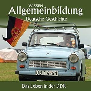 Das Leben in der DDR (Reihe Allgemeinbildung) Hörbuch