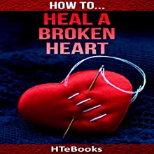 How to Heal a Broken Heart Audiobook by  HTeBooks Narrated by Trevor Clinger