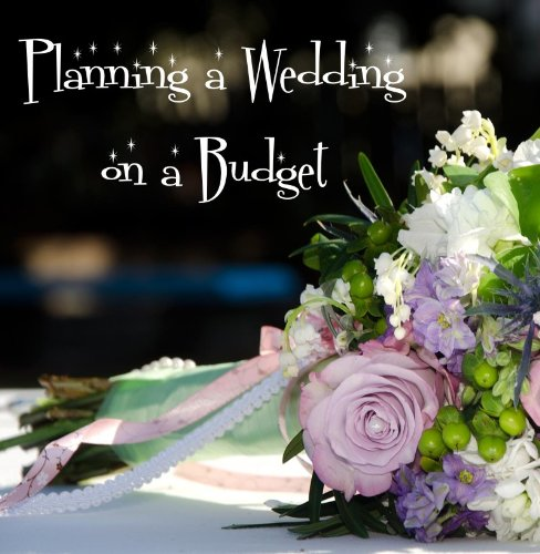 """Wedding Planning On A Budget Ideas: Download """"Planning A Wedding On A Budget"""" By Lisa Kelly"""