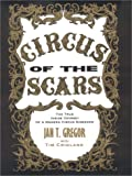 Image of Circus of the Scars : The True Inside Odyssey of a Modern Circus Sideshow