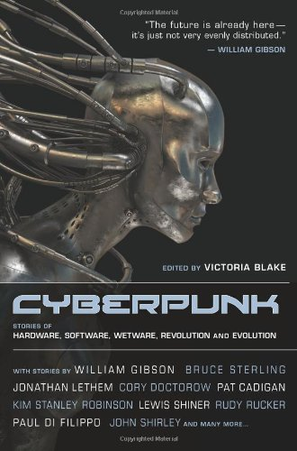 Cyberpunk: Stories of Hardware, Software, Wetware, Evolution, and Revolution, Pat Cadigan; William Gibson; Jonathan Lethem; Greg Bear; Mark Teppo; Cory Doctorow; Cat Rambo; Kim Stanley Robinson; Bruce Sterling