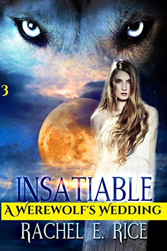 Book: Insatiable - A Werewolf's Wedding by Rachel E. Rice