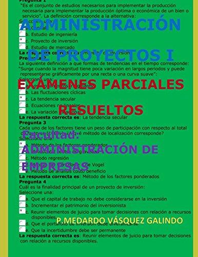 ADMINISTRACION DE PROYECTOS I-EXAMENES PARCIALES RESUELTOS: Facultad: ADMINISTRACION DE EMPRESAS  [VASQUEZ GALINDO, P.MEDARDO] (Tapa Blanda)