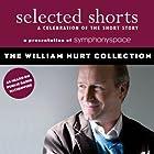 Selected Shorts: The William Hurt Collection Hörspiel von Tobias Wolff, Ron Carlson, Richard Ford, Aleksandar Hemon Gesprochen von: William Hurt