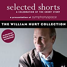 Selected Shorts: The William Hurt Collection (       UNABRIDGED) by Tobias Wolff, Ron Carlson, Richard Ford, Aleksandar Hemon Narrated by William Hurt