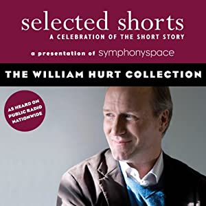 Selected Shorts: The William Hurt Collection | [Tobias Wolff, Ron Carlson, Richard Ford, Aleksandar Hemon]