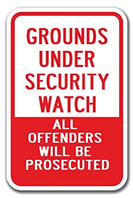 "Grounds Under Security Watch All Offenders Will Be Prosecuted Sign 12"" x 18"" Heavy Gauge Aluminum Signs"