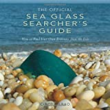 The Official Sea Glass Searchers Guide: How to Find Your Own Treasures from the Tide