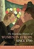 img - for The Routledge History of Women in Europe since 1700 book / textbook / text book